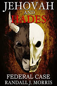 Jehovah and Hades: Federal Case (Modern Day Jekyll & Hyde Book 3) by [Morris, Randall]
