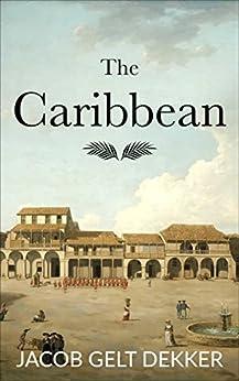 The Caribbean by [Gelt Dekker, Jacob]