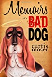 Memoirs of a Bad Dog, Curtis Moser, 1478143606