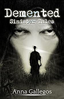 Demented: A Short Horror Story Collection (Sinister Tales Book 1) by [Gallegos, Anna]