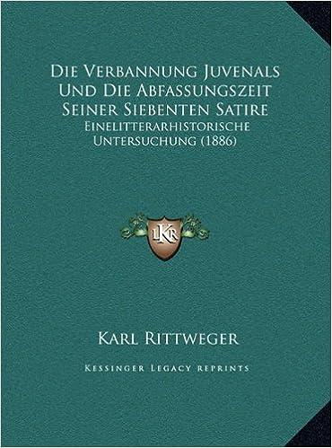 Die Verbannung Juvenals Und Die Abfassungszeit Seiner Siebenten Satire: Einelitterarhistorische Untersuchung (1886)