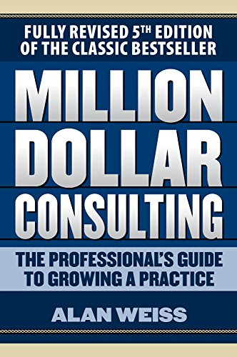 (Million Dollar Consulting: The Professional's Guide to Growing a Practice, Fifth Edition)