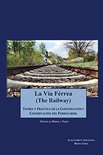 Descargar Libro La Via Ferrea : Teoria Y Practica Sobre La Construccion Y Conservacion Del Ferrocarril Sr Alejandro Carrascosa Hernandez