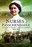 img - for The Nurses of Passchendaele: Caring for the Wounded of the Ypres Campaigns 1914 - 1918 book / textbook / text book