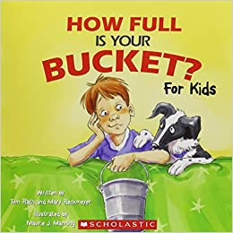 By Tom Rath and Mary Reckmeyer - How Full Is Your Bucket? For Kids ...