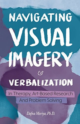 Read Online Navigating Visual Imagery and Verbalization in Therapy, Art-Based Research and Problem Solving pdf epub