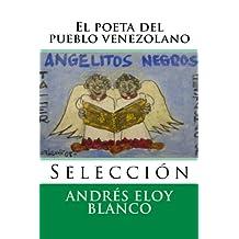 El poeta del pueblo venezolano: Seleccion