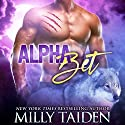 Alpha Bet: Paranormal Shifter Romance Hörbuch von Milly Taiden Gesprochen von: Lauren Sweet
