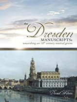 The Dresden Manuscripts: Unearthing An 18th Century Musical Genius