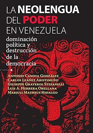 La neolengua del poder en Venezuela: Dominación política y ...