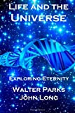 Life and the Universe, Walter Parks and John Long, 1483923363