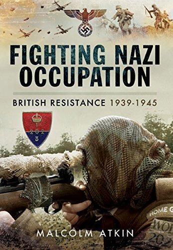 Download Fighting Nazi Occupation: British Resistance 1939 - 1945 PDF