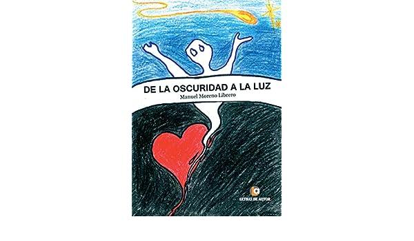 Amazon.com: De la oscuridad a la luz (Spanish Edition) eBook: Manuel Moreno Librero: Kindle Store