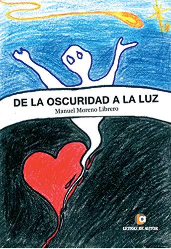 De la oscuridad a la luz (Spanish Edition) by [Moreno Librero, Manuel
