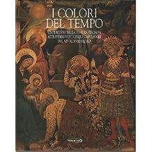 I colori del tempo / Un percorso nella pittura italiana attraverso venticinque capolavori dal XIV al XVIII secolo. :