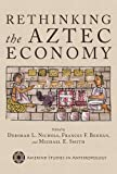 Rethinking the Aztec Economy (Amerind Studies in Archaeology)