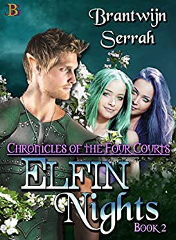 Elfin Nights (Chronicles of the Four Courts Book 2) by [Serrah, Brantwijn]
