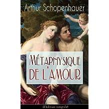Métaphysique de l'amour (L'édition intégrale): Psychologie des désirs (French Edition)