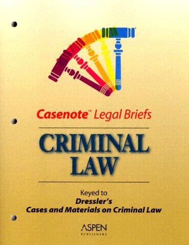Casenote Legal Briefs: Criminal Law - Keyed to Dressler
