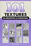 101 Textures in Graphite & Charcoal: Practical step-by-step drawing techniques for rendering a variety of surfaces & textures