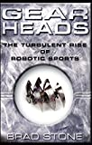 img - for Gearheads: The Turbulent Rise of Robotic Sports book / textbook / text book