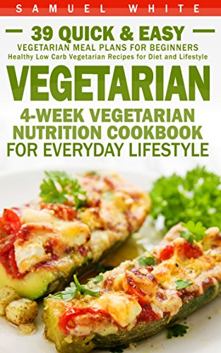 Vegetarian 4 week vegetarian nutrition cookbook for everyday vegetarian 4 week vegetarian nutrition cookbook for everyday lifestyle 39 quick easy forumfinder Image collections