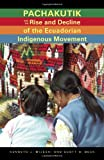 Pachakutik and the Rise and Decline of the Ecuadorian Indigenous Movement, Mijeski, Kenneth J. and Beck, Scott H., 0896802809