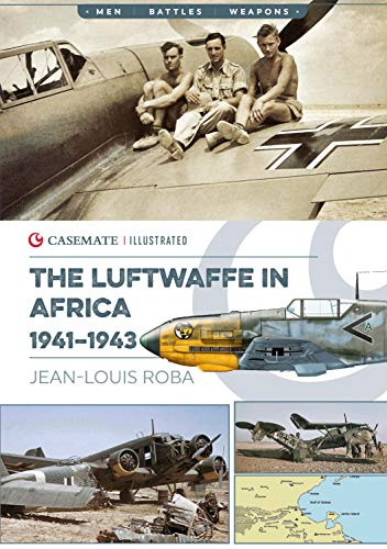 Luftwaffe in Africa, 1941-1943 (Casemate Illustrated) Jean-Louis Roba