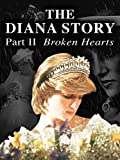 The Diana Story: Part II: Broken Hearts