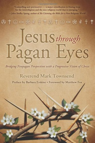Download Jesus Through Pagan Eyes: Bridging Neopagan Perspectives with a Progressive Vision of Christ ebook