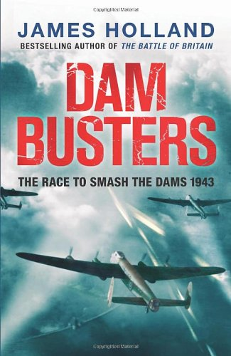 Dam Busters: The Race to Smash the Dams, 1943: Amazon.es: Holland ...