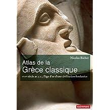 Atlas de la Grèce classique. Ve-IVe siècle avant J-C., l'âge d'or d'une civilisation fondatrice (Atlas Monde) (French Edition)
