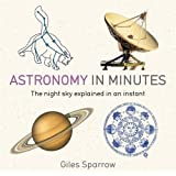 Astronomy in Minutes: 200 Key Concepts Explained in an Instant