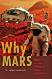 Why Mars : NASA and the Politics of Space Exploration, Lambright, W. Henry, 1421412799
