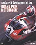 The Anatomy and Development of the Grand Prix Motorcycle, Sakkis, Tony, 0879389788