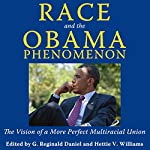 Race and the Obama Phenomenon: The Vision of a More Perfect Multiracial Union | G. Reginald Daniel,Hettie V. Williams