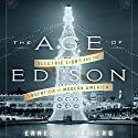 The Age of Edison: Electric Light and the Invention of Modern America Audiobook by Ernest Freeberg Narrated by Sean Pratt