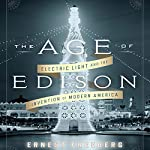 The Age of Edison: Electric Light and the Invention of Modern America | Ernest Freeberg