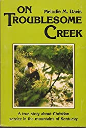 On Troublesome Creek: A True Story About Christian Service in the Mountains of Kentucky