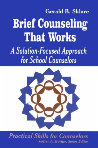 Brief Counseling That Works: A Solution-Focused Approach for School Counselors (Practical Skills for Counselors)