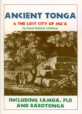 Ancient Tonga & the Lost City of Mu'A: Including Samoa, Fiji, & Rarotonga (Lost Cities of the Pacific Series)