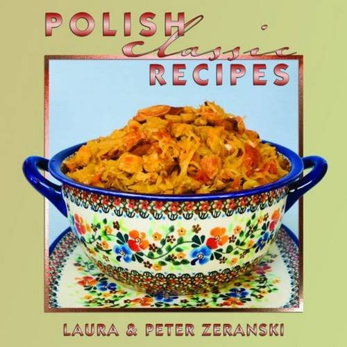 Polish Classic Recipes (Classics Series) by Peter Zeranski, Laura Zeranski
