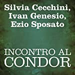 Incontro al condor [Meeting the Condor] | Silvia Cecchini,Ivan Genesio,Ezio Sposato