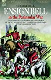 Ensign Bell in the Peninsular War the E, George Bell, 1846770815
