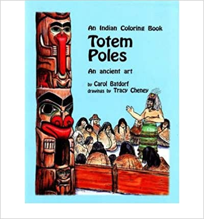 Totem Poles An Indian Coloring Book: An Ancient Art (Hancock House Coloring Book Series) (Volume 1), Batdorf, Carol