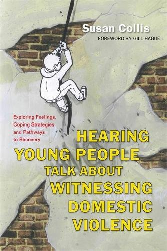 Hearing Young People Talk About Witnessing Domestic Violence: Exploring Feelings, Coping Strategies and Pathways to Recovery