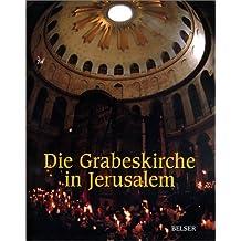 Die Grabeskirche in Jerusalem. Zeugnisse aus 2000 Jahren.
