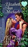Til There Was You, Elizabeth Ann Michaels, 0821758217