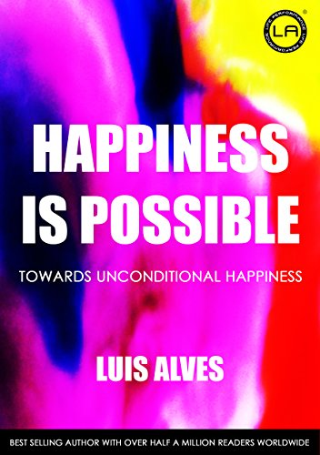 HAPPINESS IS POSSIBLE: Towards Unconditional Happiness (English Edition)