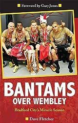 Bantams Over Wembley: Bradford City's Miracle Season